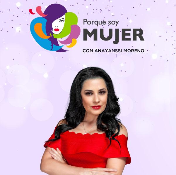 Porque Soy Mujer con Anayanssi Moreno